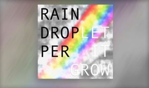 Let It Grow (Love) - single by raindropper.